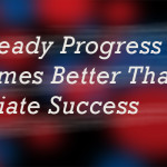 Why Steady Progress is Sometimes Better Than Immediate Success