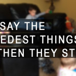 Kids Say the Darnedest Things…And Then They Stop